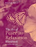The Art of Peace and Relaxation Workbook, Brian Luke Seaward, 1449634389