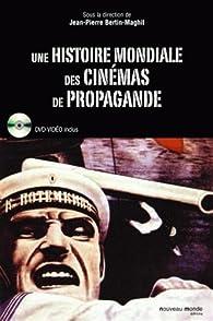 Une histoire mondiale des cinémas de propagande (1DVD) par Jean-Pierre Bertin-Maghit