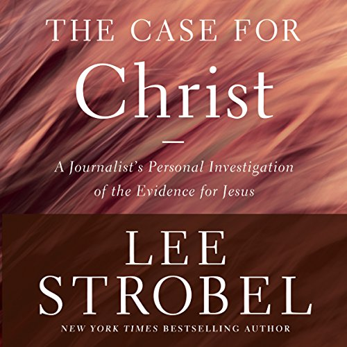Case for Christ, Revised & Updated: A Journalist's Personal Investigation of the Evidence for Jesus Audiobook [Free Download by Trial] thumbnail