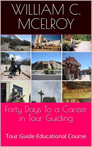 Forty Days To a Career in Tour Guiding: Tour Guide Educational Course by [McElroy, William C.]