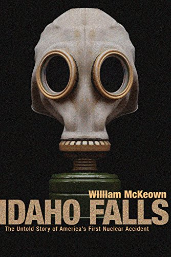 Idaho Falls  The Untold Story Of Americas First Nuclear Accident