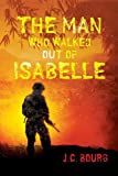 The Man Who Walked Out of Isabelle, J. C. Bourg, 0991007603