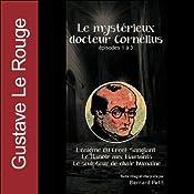 Le mystérieux docteur Cornélius - Episodes 1 à 3 | Gustave Le Rouge
