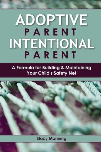 Read Online Adoptive Parent Intentional Parent: A Formula for Building & Maintaining Your Child's Safety Net PDF