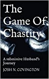 The Game Of Chastity: A submissive Husband's Journey