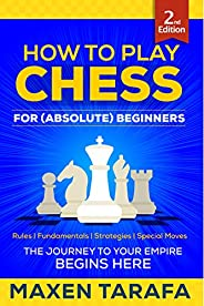 Chess: How to Play Chess for (Absolute) Beginners: The Journey to Your Empire Begins Here (Chess for Beginners