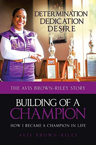 Building Of A Champion  How I Became A Champion In Life  The Avis Brown Riley Story