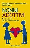 Nonni adottivi. Mente e cuore per una nonnità speciale