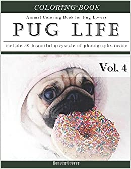Amazon Pug Life Diary Animal Coloring Book For Dog Lovers Creativity And Mindfulness Sketch Greyscale Adults Grown Ups