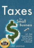 Taxes: For Small Businesses LLC Sole Proprietorship Startup Taxes and Everything In-Between – 3rd Edition