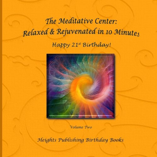 Happy 21st Birthday! Relaxed & Rejuvenated in 10 Minutes Volume Two: Exceptionally beautiful birthday gift, in Novelty & More, brief meditations. birthday card, in Office, in All Departments