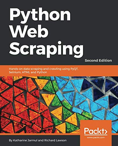 Python Web Scraping: Hands-on data scraping and crawling using PyQT, Selnium, HTML and Python, 2nd -