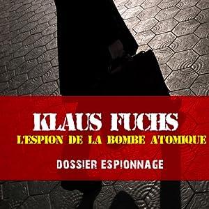 Klaus Fuchs, l'espion de la bombe atomique (Dossier espionnage) | Livre audio