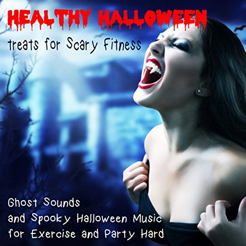 Healthy Halloween Treats for Scary Fitness: Ghost Sounds and Spooky Halloween Music for Exercise and Party Hard -
