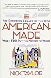 Book cover image for American-Made: The Enduring Legacy of the WPA: When FDR Put the Nation to Work
