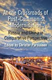 At the Crossroads of Post-Communist Modernisation : Russia and China in Comparative Perspective, , 023036392X