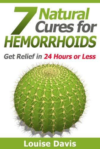 7 Natural Cures for Hemorrhoids - Get Relief in 24 Hours or Less