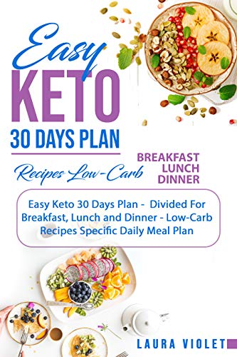 Easy Keto Diet For Beginners - 30 Days Plan - All Day: Breakfast, Lunch And Dinner Low Carb Recipes - Specific Daily Meal Plan - Weight Loss And Healthy: Easy Keto For Beginners - Complete Guide