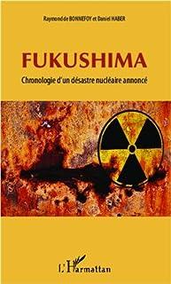 Fukushima : chronologie d'un désastre nucléaire annoncé, Bonnefoy, Raymond de