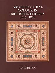 Architectural Colour in British Interiors, 1615-1840 (The Paul Mellon Centre for Studies in British Art)