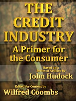 The Credit Industry: A Primer for the Consumer by [Hudock, John]