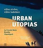 Urban Utopias. La Grande Motte - Brasilia - Chandigarh