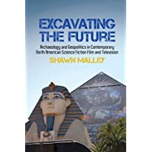 Excavating the Future: Archaeology and Geopolitics in Contemporary North American Science Fiction Film and Television