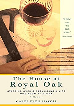 House at Royal Oak: Starting Over & Rebuilding a Life One Room at a Time by [Rizzoli, Carol Eron]