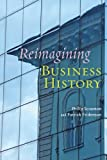img - for Reimagining Business History book / textbook / text book