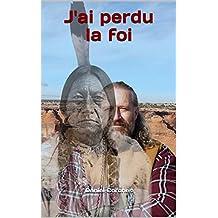 J'ai perdu la foi (French Edition)