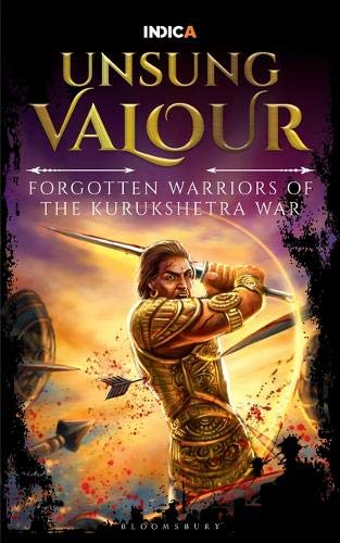Buy Unsung Valour: Forgotten Warriors of the Kurukshetra War Book Online at  Low Prices in India | Unsung Valour: Forgotten Warriors of the Kurukshetra  War Reviews & Ratings - Amazon.in