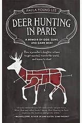 Deer Hunting in Paris: A Memoir of God, Guns, and Game Meat (Travelers' Tales) Paperback