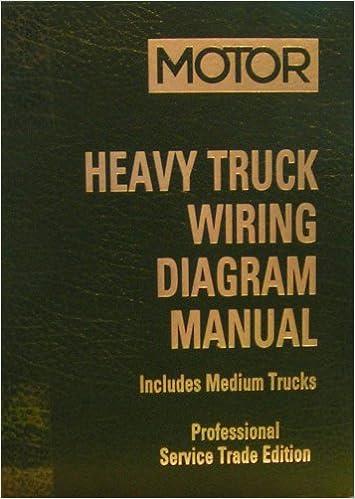 motor heavy truck wiring diagram manual, includes medium trucks  (professional service trade edition, 1999-2005 medium & heavy duty truck  models) hardcover –