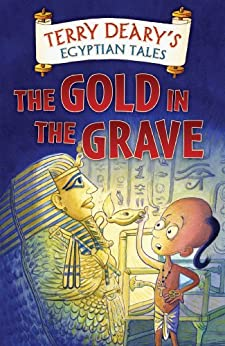 Egyptian Tales: The Gold in the Grave by [Deary, Terry]