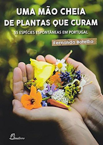 Uma Mao Cheia de Plantas que Curam. 55 Especies Espontaneas em Portugal (Portuguese Edition)