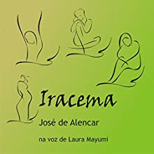 Iracema [Portuguese Edition]: A Virgem dos Lábios de Mel [A Virgin of Honeyed Lips] Audiobook by José de Alencar Narrated by Laura Mayumi