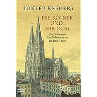 Die Kölner und ihr Dom: Geschichten und Geschichte rund um den Kölner Dom
