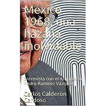 México 1968, una hazaña inolvidable: Entrevista con el Arquitecto Pedro Ramírez Vázquez (Spanish Edition)