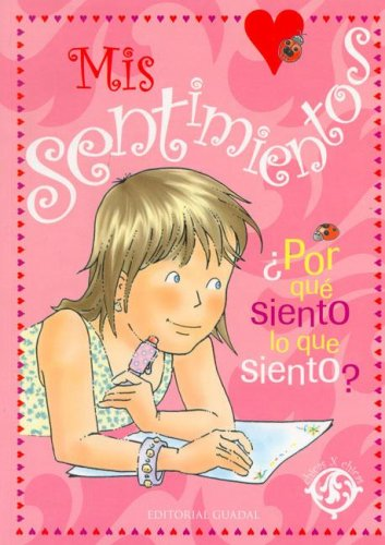 Download Mis sentimientos / My feelings: ¿Por qué siento lo que siento? / Why Do I Feel What I Feel? (Chicas x Chicas) (Spanish Edition) pdf epub