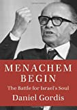 Menachem Begin: The Battle for Israel's Soul (Jewish Encounters Series)