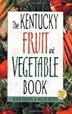 Kentucky Fruit and Vegetable Book, Walter Reeves and Felder Rushing, 1930604688