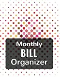 Monthly Bill Organizer: With Calendar 2018-2019 Weekly Planner ,Bill Planning, Financial Planning Journal Expense Tracker Bill Organizer Notebook ... In USA (household budget planner) (Volume 1)