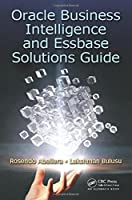 Oracle Business Intelligence and Essbase Solutions Guide Front Cover