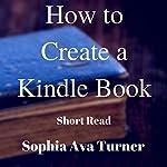 How to Create a Kindle Book | Sophia Ava Turner