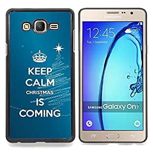 Calm Keep Coming Blue Christmas Blue Caja protectora de pl??stico duro Dise?¡Àado King Case For Samsung Galaxy On7 G6000