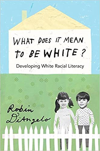 What does it mean to be white? : developing white racial literacy / Robin DiAngelo