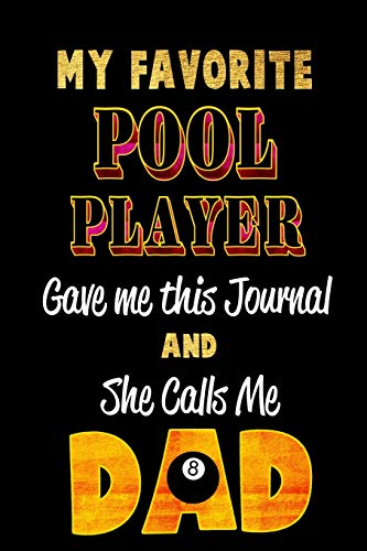 My Favorite Pool Player Gave Me this Journal and She calls me DAD: Blank Lined 6x9 Keepsake Journal/Notebooks for Fathers day Birthday, Anniversary, ... Gifts by Sons and Daughters who play Pool por Lovely Hearts Publishing