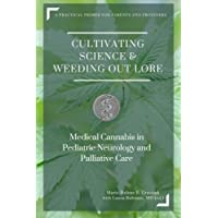 Cultivating Science & Weeding Out Lore: Medical Cannabis in Pediatric Neurology and Palliative Care: A practical primer for parents and providers.