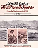 img - for Fresno County, the Pioneer Years: From the Beginnings to 1900 book / textbook / text book