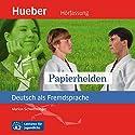 Papierhelden (Deutsch als Fremdsprache) Hörbuch von Marion Schwenninger Gesprochen von: Jakob Ebel